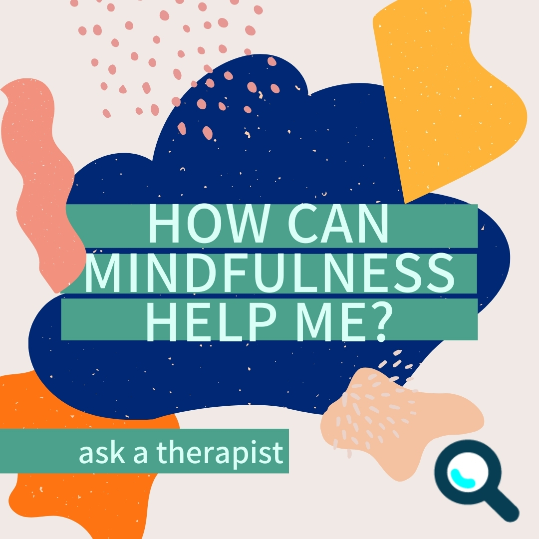 Read more about the article How Can Mindfulness Help Me?