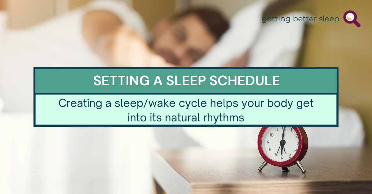 Setting a sleep schedule. Creating a sleep/wake cycle helps your body get into its natural rhythm. Text against the background image of a man reaching for an alarm clock.