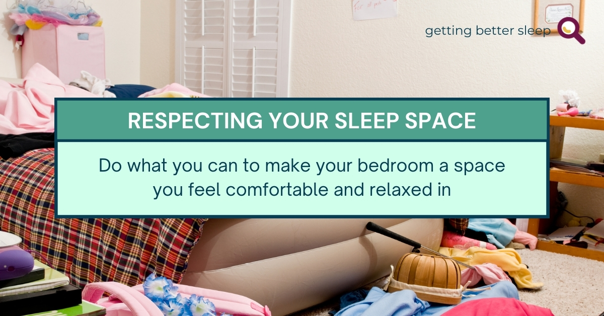 Respecting your sleep space. Do what you can to make your bedroom a space you feel comfortable and relaxed in. Text against the background image of a messy bedroom.