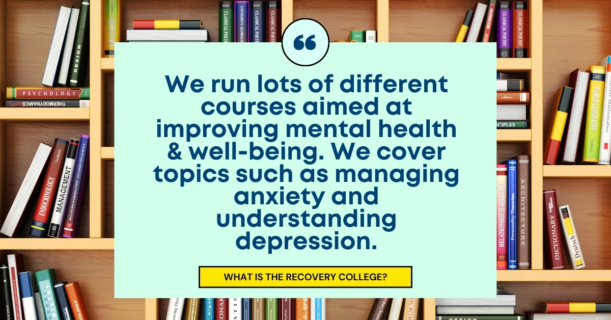 TEXT: We run lots of different courses aimed at improving mental health & well-being. We cover topics such as managing anxiety and understanding depression.