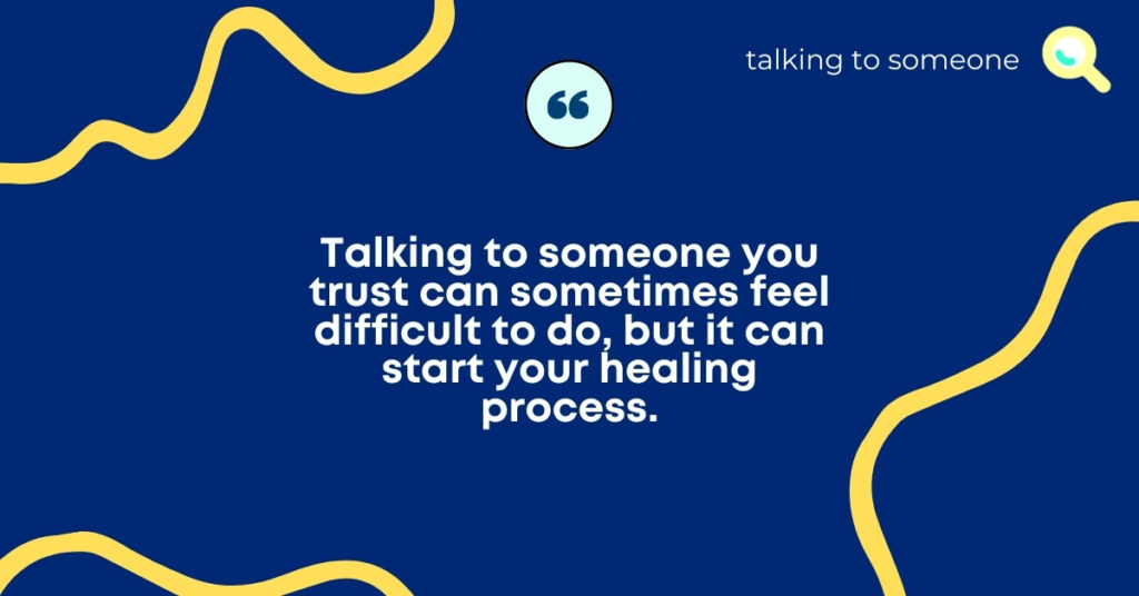 """TEXT for """"Guide to having the conversation"""": Talking to someone you trust can sometimes feel difficult to do, but it can start your healing process."""