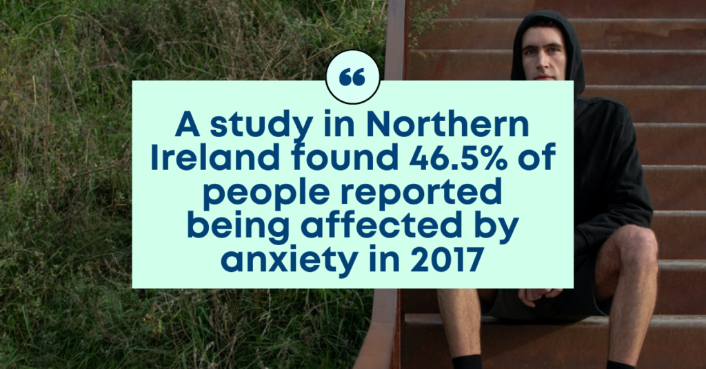 A study in Northern Ireland found 46.5% of people reported being affected by anxiety in 2017.